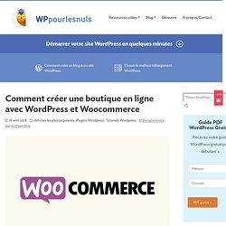 Créer une Boutique en Ligne Avec WordPress & WooCommerce