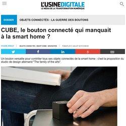 CUBE, le bouton connecté qui manquait à la smart home ?