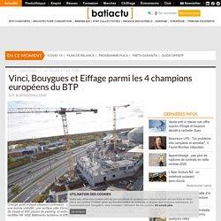 Vinci, Bouygues et Eiffage parmi les 4 champions européens du BTP