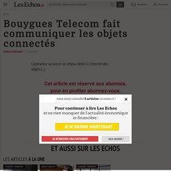 Bouygues Telecom fait communiquer les objets connectés - Les Echos