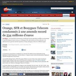 Orange, SFR et Bouygues Telecom condamnés à une amende record de 534 millions d'euros