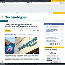 Orange et Bouygues Telecom discutent d'une éventuelle fusion