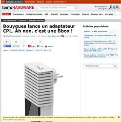 Bouygues lance un adaptateur CPL. Ah non, c'est une Bbox !