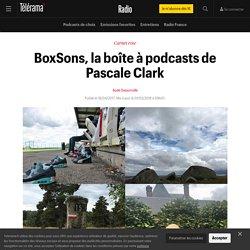 BoxSons, la boîte à podcasts de Pascale Clark - Radio