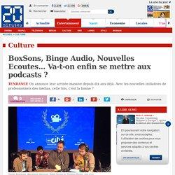 BoxSons, Binge Audio, Nouvelles Ecoutes... Va-t-on enfin se mettre aux podcasts ?