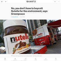 No, you don't have to boycott Nutella for the environment, says Greenpeace