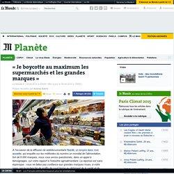« Je boycotte au maximum les supermarchés et les grandes marques »