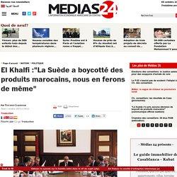 """Khalfi :""""La Suède a boycotté des produits marocains, nous en ferons de même"""""""