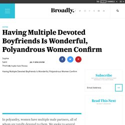 Having Multiple Devoted Boyfriends Is Wonderful, Polyandrous Women Confirm