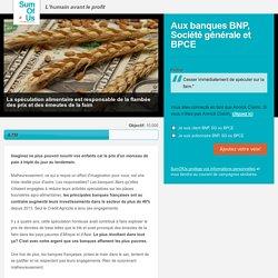 BNP, SG, BPCE, cessez de spéculer sur la faim!