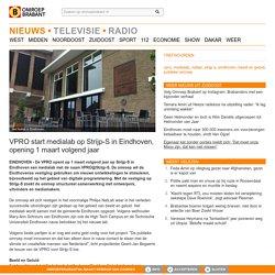 VPRO start medialab op Strijp-S in Eindhoven, opening 1 maart volgend jaar