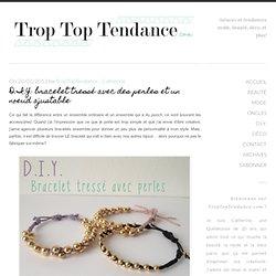 D.I.Y.: Bracelet tressé avec des perles et un noeud ajustable - Trop Top Tendance - Astuces et tendances mode, beauté, déco, et plus!