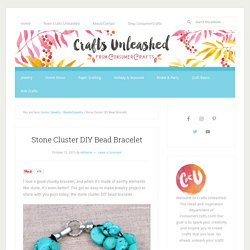 DIY Bead Bracelet: Stone Cluster - Crafts Unleashed