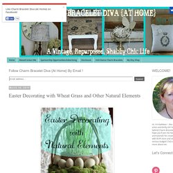 Charm Bracelet Diva {at Home}: Easter Decorating with Wheat Grass and Other Natural Elements