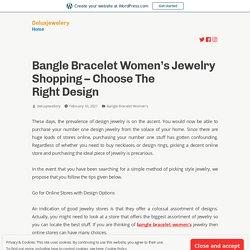 Bangle Bracelet Women's Jewelry Shopping – Choose The Right Design – Deluxjewelery
