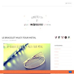LE BRACELET MULTI TOUR METAL · completely diy