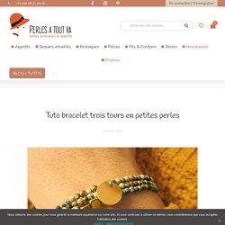 Tuto bracelet trois tours en petites perles