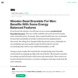 Wooden Bead Bracelets For Men: Benefits With Some Energy Balanced Features