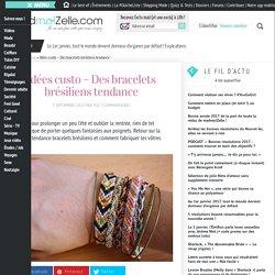 Idées custo - Des bracelets brésiliens tendance