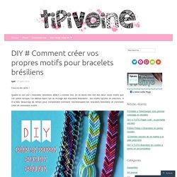 DIY # Comment créer vos propres motifs pour bracelets brésiliens