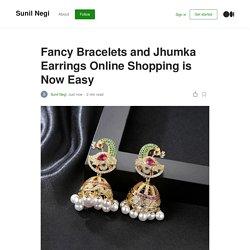 Fancy Bracelets and Jhumka Earrings Online Shopping is NowEasy