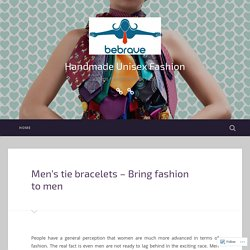Men's tie bracelets – Bring fashion to men – Handmade Unisex Fashion
