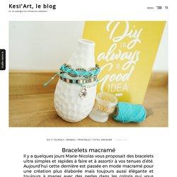 Bracelets macramé – Kesi'Art, le blog