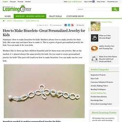 How to Make Bracelets- Great Personalized Jewelry for Kids