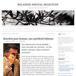 Bracelets pour homme, une spécificité italienne - MILANESE SPECIAL SELECTION