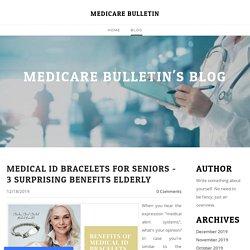 Medical ID Bracelets for Seniors - 3 Surprising Benefits Elderly - MEDICARE BULLETIN