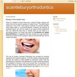 scantleburyorthodontics: Braces in the modern way
