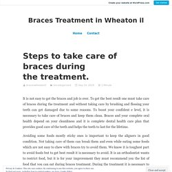 Steps to take care of braces during the treatment. – Braces Treatment in Wheaton il