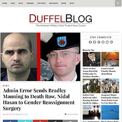 Admin Error Sends Bradley Manning to Death Row, Nidal Hasan to Gender Reassignment Surgery