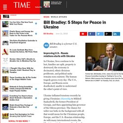 Bill Bradley: 5 Steps for Peace in Ukraine