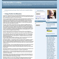 Phil Bradley's weblog Using Twitter in libraries