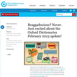 Braggadocious? Never. Just excited about the Oxford Dictionaries February 2013 update!
