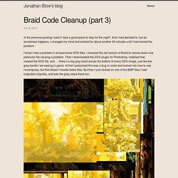 Braid Code Cleanup (part 3)
