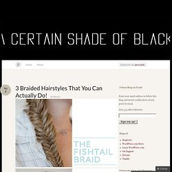 3 Braided Hairstyles That You Can Actually Do! « a certain shade of black…