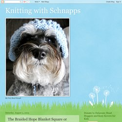 Knitting with Schnapps: The Braided Hope Blanket Square or more!