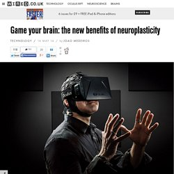 Game your brain: the new benefits of neuroplasticity