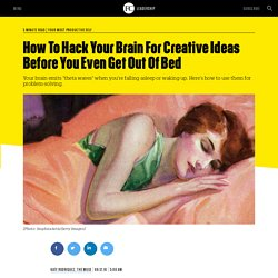 How To Hack Your Brain For Creative Ideas Before You Even Get Out Of Bed