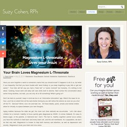 Your Brain Loves Magnesium L-Threonate - Suzy Cohen, RPh