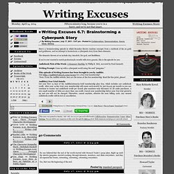 Writing Excuses 6.7: Brainstorming a Cyberpunk Story
