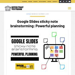 Google Slides sticky note brainstorming: Powerful planning - Ditch That Textbook