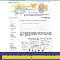 Brainstorming (techniques) et Remue-Méninges: Définition - Réunion de créativité: Processus d'animation et conduite de réunion - Animer un brainstorming.