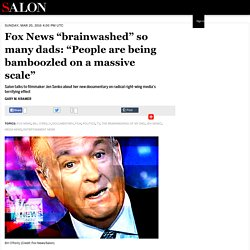 """Fox News """"brainwashed"""" so many dads: """"People are being bamboozled on a massive scale"""""""