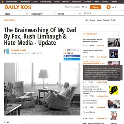The Brainwashing Of My Dad By Fox, Rush Limbaugh & Hate Media - Update