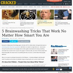 5 Brainwashing Tricks That Work No Matter How Smart You Are