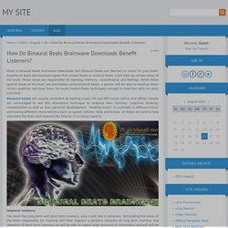 How Do Binaural Beats Brainwave Downloads Benefit Listeners? - 20 August 2015 - Blog - Brainwave Entrainment