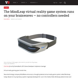 The MindLeap virtual reality game system runs on your brainwaves